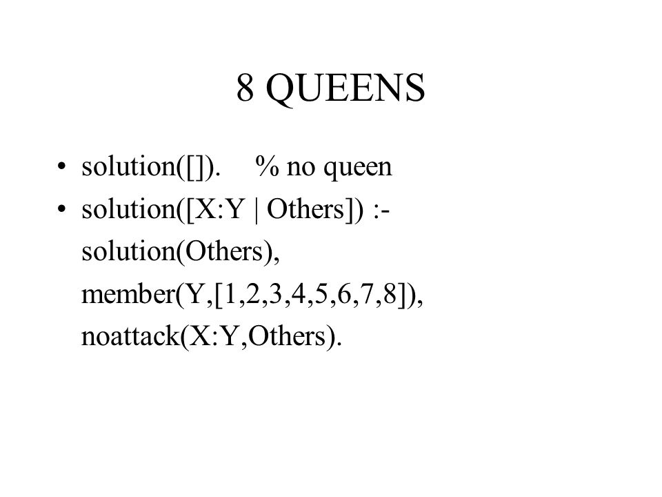 8 QUEENS solution([]). % no queen solution([X:Y | Others]) :-